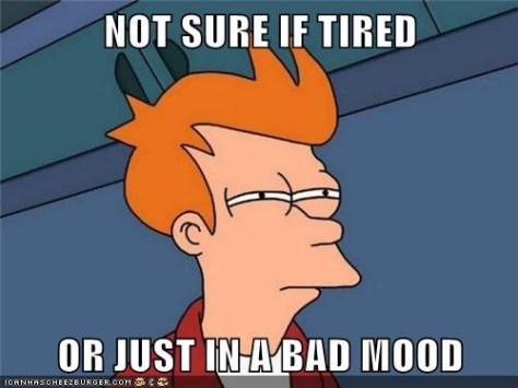 tired or bad mood